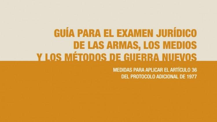 Guía para el examen jurídico de las armas, los medios y los métodos de guerra nuevos