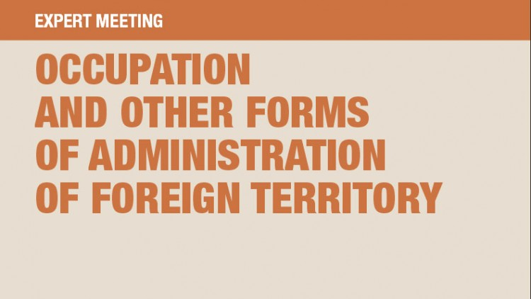 Occupation and other forms of administration of foreign territory: expert meeting