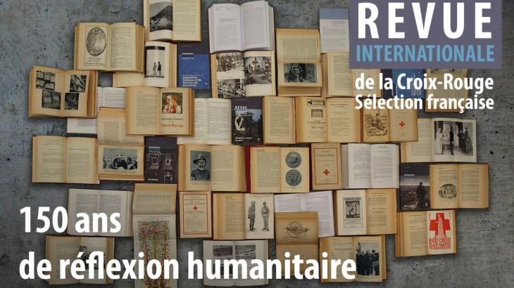 150 ans de droit, d'action et de politique humanitaires : la Revue internationale de la Croix-Rouge