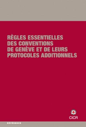 Règles essentielles des Conventions de Genève et de leurs Protocoles additionnels