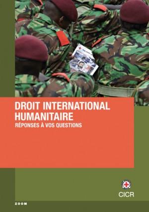 Droit international humanitaire : réponses à vos questions