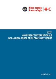 Rapport de la 31ème Conférence internationale de la Croix-Rouge et du Croissant-Rouge Y compris le compte rendu analytique du conseil des délégués de 2011