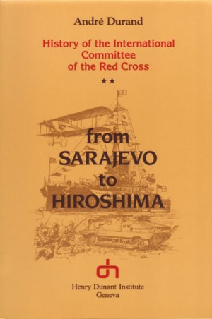 Histoire du Comité international de la Croix-Rouge. Volume II : de Sarajevo à Hiroshima