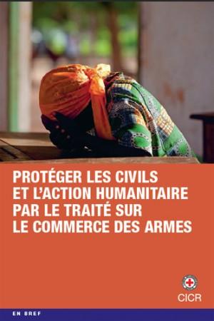 Protéger les civils et l'action humanitaire par le Traité sur le commerce des armes