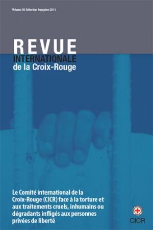 Le Comité international de la Croix-Rouge (CICR) face à la torture et aux traitements cruels, inhumains ou dégradants infligés aux personnes privées de liberté