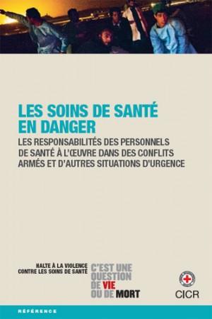 Les soins de santé en danger : les responsabilités des personnels de santé à l'œuvre dans des conflits armés et d'autres situations d'urgence