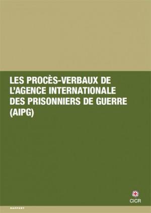 Les procès-verbaux de l'Agence internationale des prisonniers de guerre à Genève, 21 août 1914 - 11 novembre 1918