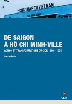 Histoire du CICR - volume V : De Saigon à Hô Chi Minh-Villle