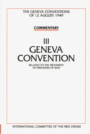 Commentary on the Geneva Conventions of 12 August 1949, Volume III
