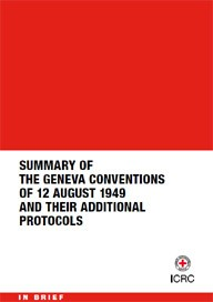 Summary of the Geneva Conventions of 12 August 1949 and their Additional Protocols
