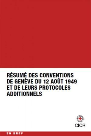 Résumé des Conventions de Genève du 12 août 1949 et de leurs Protocoles additionnels