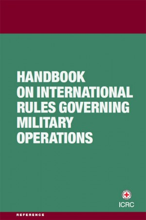 Handbook on International Rules Governing Military Operations