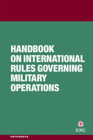 Handbook on International Rules Governing Military Operations