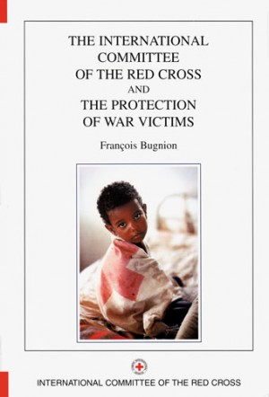 The International Committee of the Red Cross and the Protection of War Victims