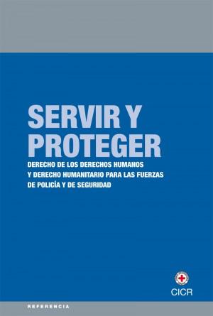 Servir y proteger: derecho de los derechos humanos y derecho humanitario para las fuerzas de policía y de seguridad