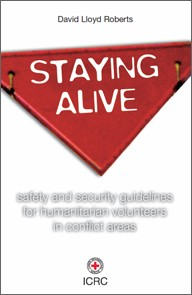 Staying Alive: Safety and Security Guidelines for Humanitarian Volunteers in Conflict Areas