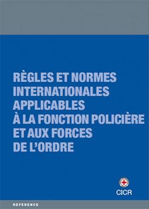 Règles et normes internationales applicables à la fonction policière et aux forces de l'ordre