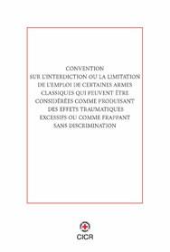 Convention sur l'interdiction ou la limitation de l'emploi de certaines armes classiques qui peuvent être considérées comme produisant des effets traumatiques excessifs ou comme frappant sans discrimination
