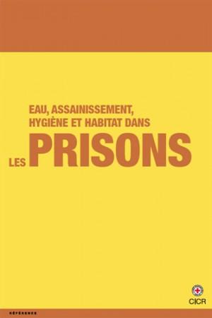 Eau, assainissement, hygiène et habitat dans les prisons