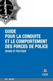 Servir et protéger. Guide pour la conduite et le comportement des forces de police