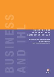 Les entreprises et le droit international humanitaire : Introduction aux droits et obligations des entreprises au regard du droit international humanitaire