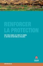 Renforcer la  protection des civils dans les conflits armés et autres situations de violence