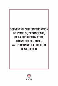 Convention sur l'interdiction de l'emploi, du stockage, de la production et du transfert des mines antipersonnel et sur leur destruction