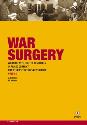 War Surgery: Working with Limited Resources in Armed Conflict and Other Situations of Violence, Volume 1