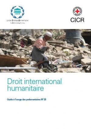 Droit international humanitaire - Guide à l'usage des parlementaires