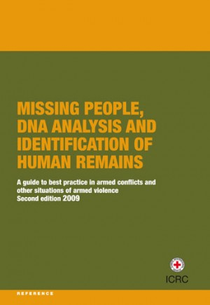 Missing People, DNA Analysis and Identification of Human Remains: A Guide to Best Practice in Armed Conflicts and Other Situations of Armed Violence