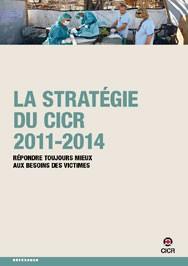 La stratégie du CICR 2011-2014 : répondre toujours mieux aux besoins des victimes