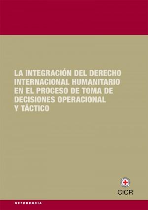 La integración del derecho internacional humanitario en el proceso de toma de decisiones operacional y táctico
