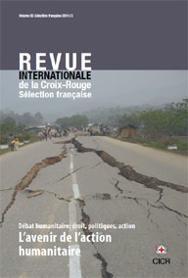 Revue internationale de la Croix-Rouge : sélection française 2011/3 – L'avenir de l'action humanitaire