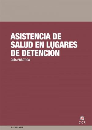 Asistencia de salud en los lugares de detención - Guía práctica