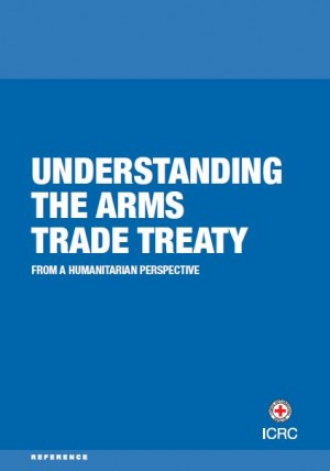 Understanding the Arms Trade Treaty from a Humanitarian Perspective
