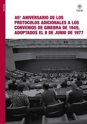 40° aniversario de los Protocolos adicionales de 1977 a los Convenios de Ginebra de 1949