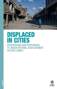 Displaced in Cities : Experiencing and Responding to Urban Internal Displacement Outside Camps