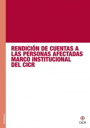 Rendición de cuentas a las personas afectadas - Marco institucional del CICR