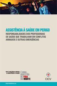 Assistência à saúde em perigo: guia para profissionais da saúde em conflitos armados e outras emergências