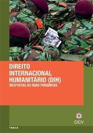 Direito Internacional Humanitário (DIH): Respostas às suas perguntas