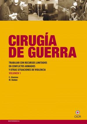 Cirugía de guerra: trabajar con recursos limitados en conflictos armados y en otras situaciones de violencia - Volumen 1