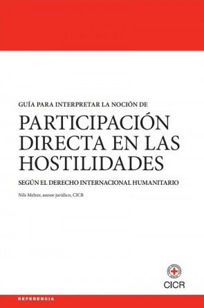 Guía para interpretar la noción de participación directa en las hostilidades según el derecho internacional humanitario